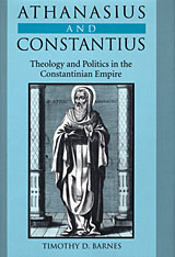 Cover: Athanasius and Constantius: Theology and Politics in the Constantinian Empire