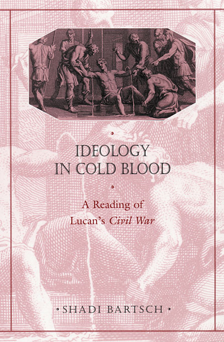 Cover: Ideology in Cold Blood: A Reading of Lucan's <i>Civil War</i>, from Harvard University Press