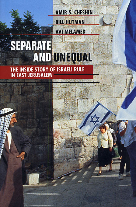Cover: Separate and Unequal: The Inside Story of Israeli Rule in East Jerusalem, from Harvard University Press