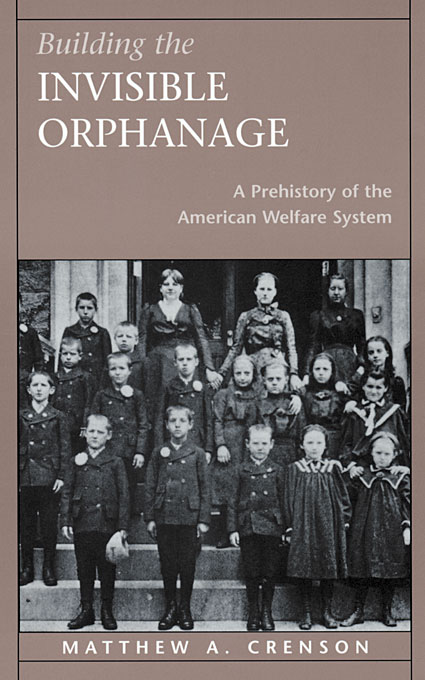 Cover: Building the Invisible Orphanage: A Prehistory of the American Welfare System, from Harvard University Press