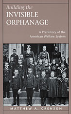 Cover: Building the Invisible Orphanage: A Prehistory of the American Welfare System