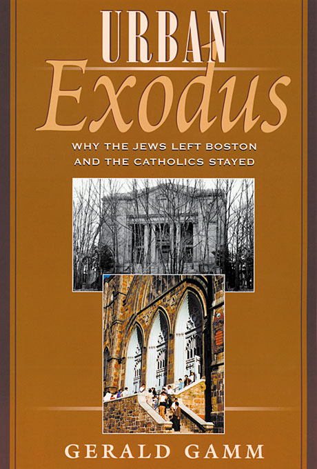 Cover: Urban Exodus: Why the Jews Left Boston and the Catholics Stayed, from Harvard University Press