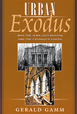 Cover: Urban Exodus: Why the Jews Left Boston and the Catholics Stayed