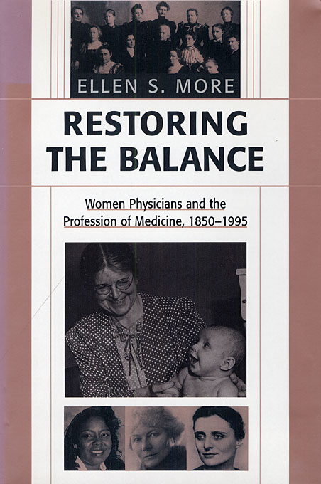 Cover: Restoring the Balance: Women Physicians and the Profession of Medicine, 1850-1995, from Harvard University Press