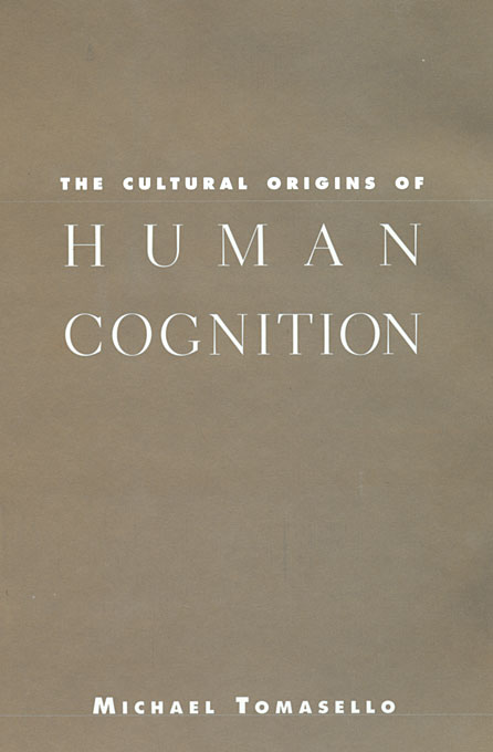 Cover: The Cultural Origins of Human Cognition, from Harvard University Press