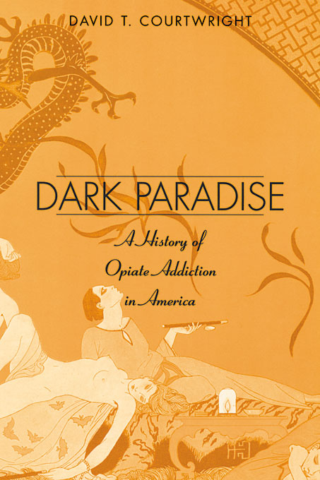 Cover: Dark Paradise: A History of Opiate Addiction in America, from Harvard University Press