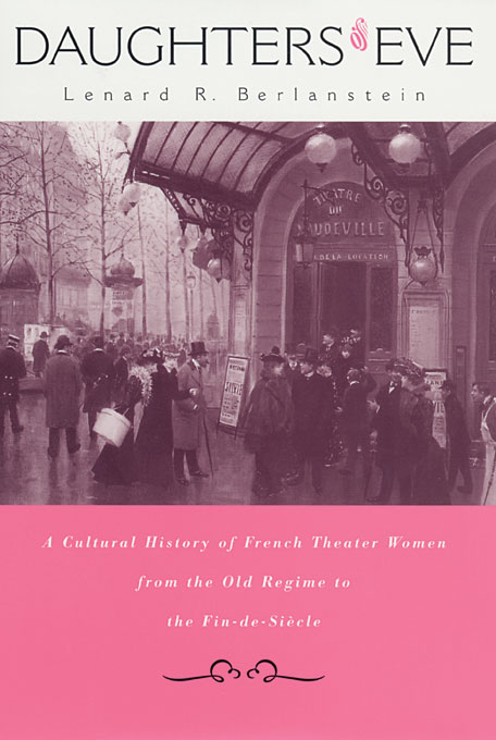 Cover: Daughters of Eve: A Cultural History of French Theater Women from the Old Regime to the Fin de Siècle, from Harvard University Press