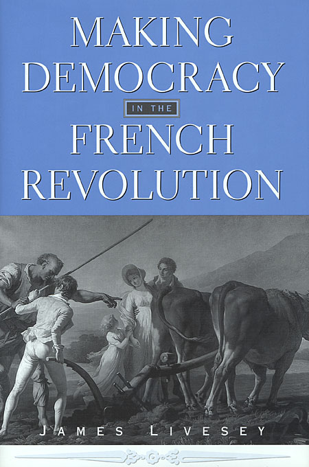 Cover: Making Democracy in the French Revolution, from Harvard University Press