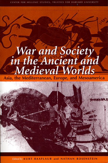 Cover: War and Society in the Ancient and Medieval Worlds: Asia, The Mediterranean, Europe, and Mesoamerica, from Harvard University Press