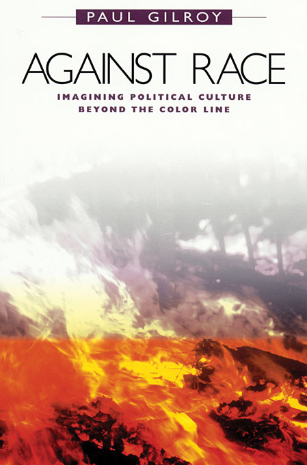 Cover: Against Race: Imagining Political Culture beyond the Color Line, from Harvard University Press