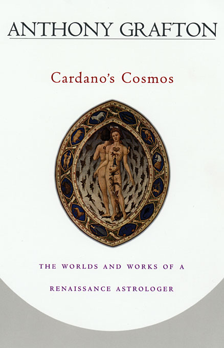 Cover: Cardano's Cosmos: The Worlds and Works of a Renaissance Astrologer, from Harvard University Press