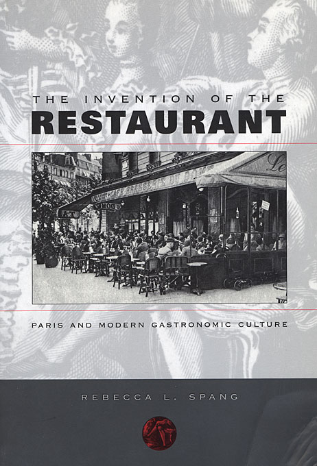 Cover: The Invention of the Restaurant: Paris and Modern Gastronomic Culture, from Harvard University Press