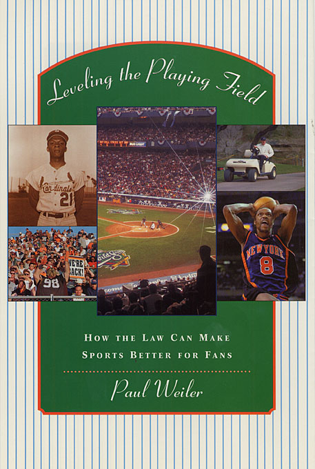 Cover: Leveling the Playing Field: How the Law Can Make Sports Better for Fans, from Harvard University Press