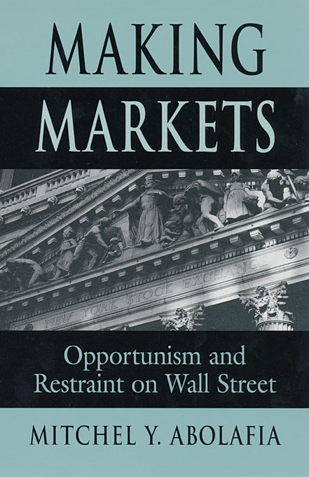Cover: Making Markets: Opportunism and Restraint on Wall Street, from Harvard University Press