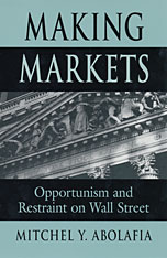 Cover: Making Markets: Opportunism and Restraint on Wall Street