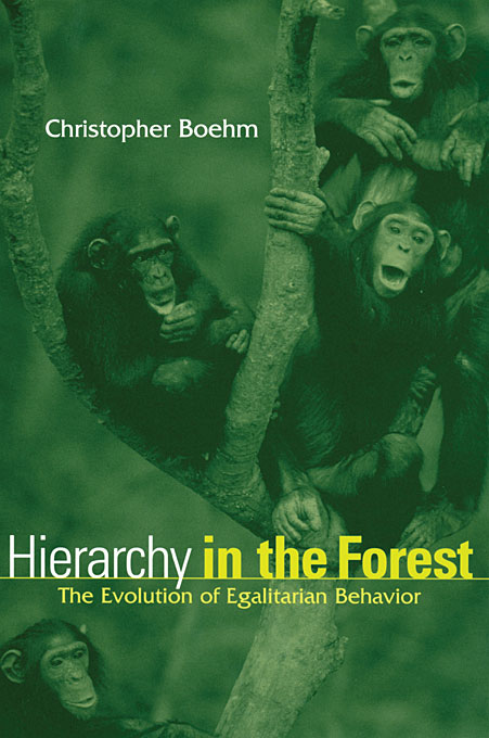Cover: Hierarchy in the Forest: The Evolution of Egalitarian Behavior, from Harvard University Press