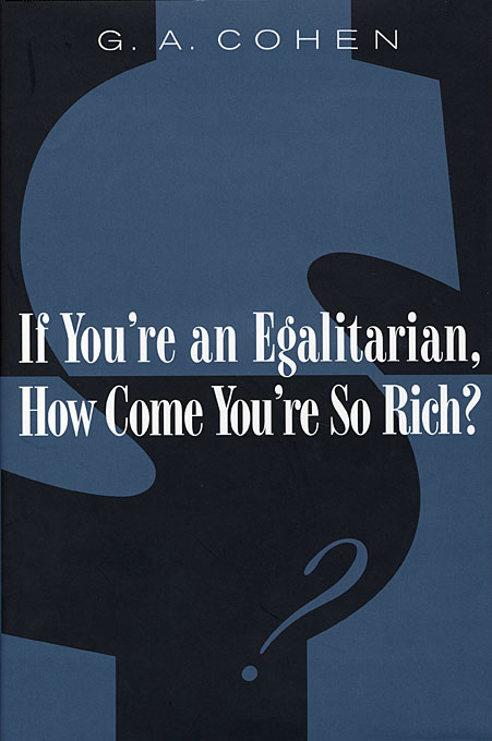 Cover: If You're an Egalitarian, How Come You're So Rich?, from Harvard University Press