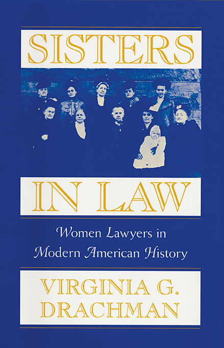 Cover: Sisters In Law: Women Lawyers in Modern American History, from Harvard University Press