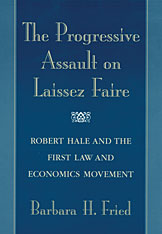 Cover: The Progressive Assault on Laissez Faire: Robert Hale and the First Law and Economics Movement