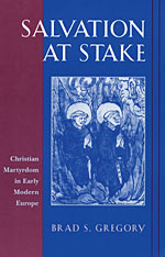 Cover: Salvation at Stake: Christian Martyrdom in Early Modern Europe
