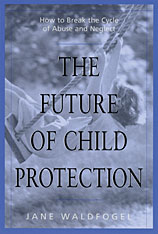 Cover: The Future of Child Protection: How to Break the Cycle of Abuse and Neglect
