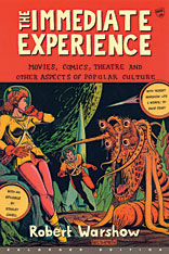 Cover: The Immediate Experience: Movies, Comics, Theatre, and Other Aspects of Popular Culture
