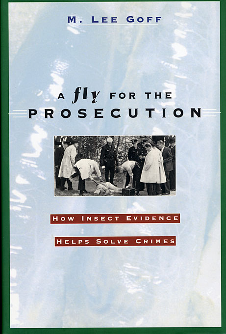 Cover: A Fly for the Prosecution: How Insect Evidence Helps Solve Crimes, from Harvard University Press