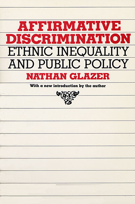 Cover: Affirmative Discrimination: Ethnic Inequality and Public Policy, from Harvard University Press