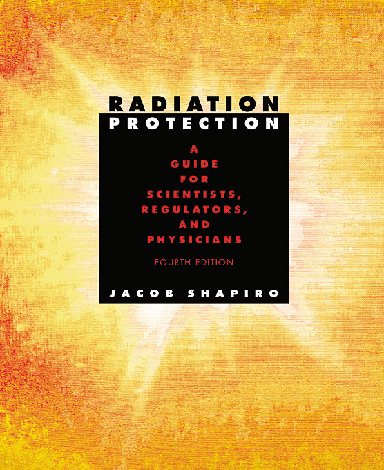 Cover: Radiation Protection: A Guide for Scientists, Regulators, and Physicians, Fourth Edition, from Harvard University Press