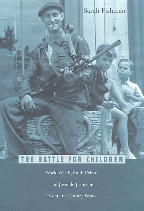 Cover: The Battle for Children: World War II, Youth Crime, and Juvenile Justice in Twentieth-Century France, from Harvard University Press