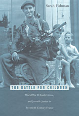 Cover: The Battle for Children: World War II, Youth Crime, and Juvenile Justice in Twentieth-Century France