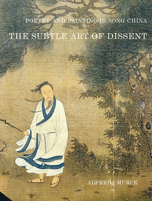 Cover: Poetry and Painting in Song China: The Subtle Art of Dissent, from Harvard University Press