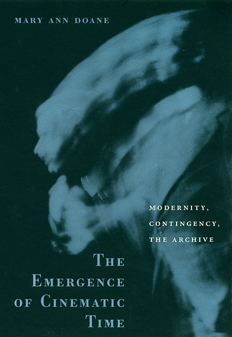 Cover: The Emergence of Cinematic Time: Modernity, Contingency, the Archive, from Harvard University Press
