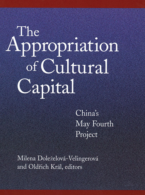 Cover: The Appropriation of Cultural Capital: China's May Fourth Project, from Harvard University Press