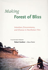 Cover: Making <i>Forest of Bliss</i>: Intention, Circumstance, and Chance in Nonfiction Film
