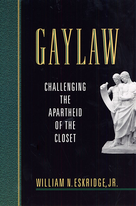 Cover: Gaylaw: Challenging the Apartheid of the Closet, from Harvard University Press