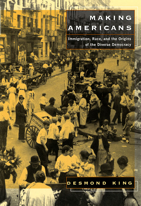 Cover: Making Americans: Immigration, Race, and the Origins of the Diverse Democracy, from Harvard University Press