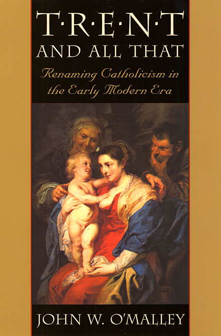 Cover: Trent and All That: Renaming Catholicism in the Early Modern Era, from Harvard University Press