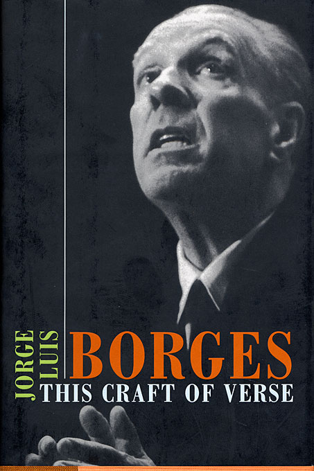 Cover: This Craft of Verse, by Jorge Luis Borges, edited by Calin-Andrei Mihailescu, from Harvard University Press