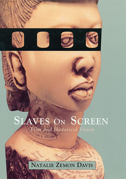 Cover: Slaves on Screen: Film and Historical Vision, from Harvard University Press