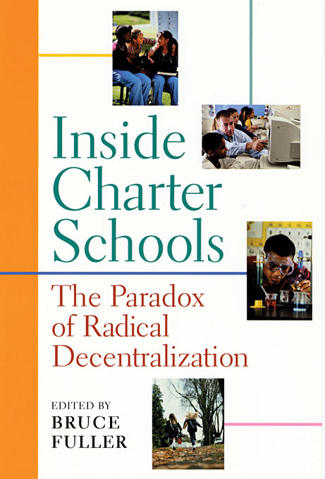 Cover: Inside Charter Schools: The Paradox of Radical Decentralization, from Harvard University Press