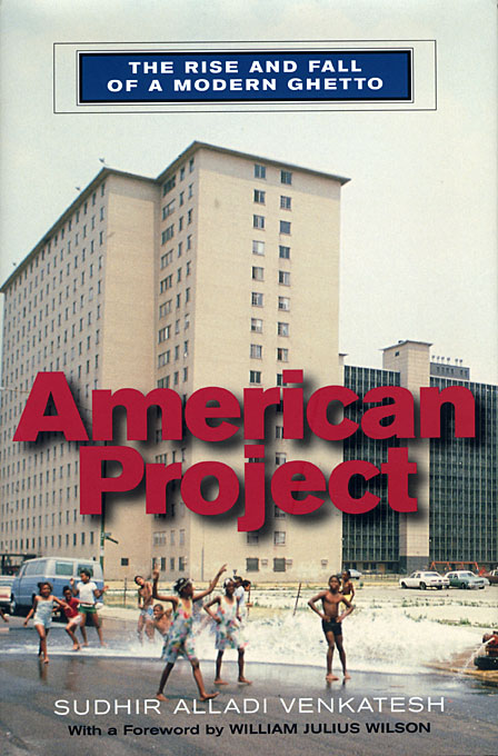 Cover: American Project: The Rise and Fall of a Modern Ghetto, from Harvard University Press