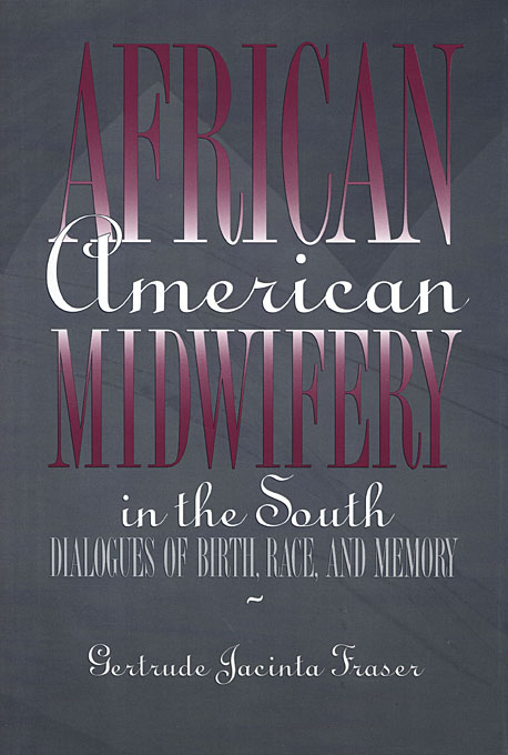 Cover: African American Midwifery in the South: Dialogues of Birth, Race, and Memory, from Harvard University Press