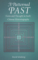 Cover: A Patterned Past: Form and Thought  in Early Chinese Historiography