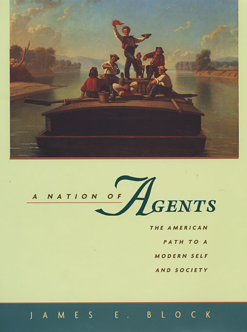 Cover: A Nation of Agents: The American Path to a Modern Self and Society, from Harvard University Press