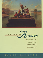 Cover: A Nation of Agents: The American Path to a Modern Self and Society