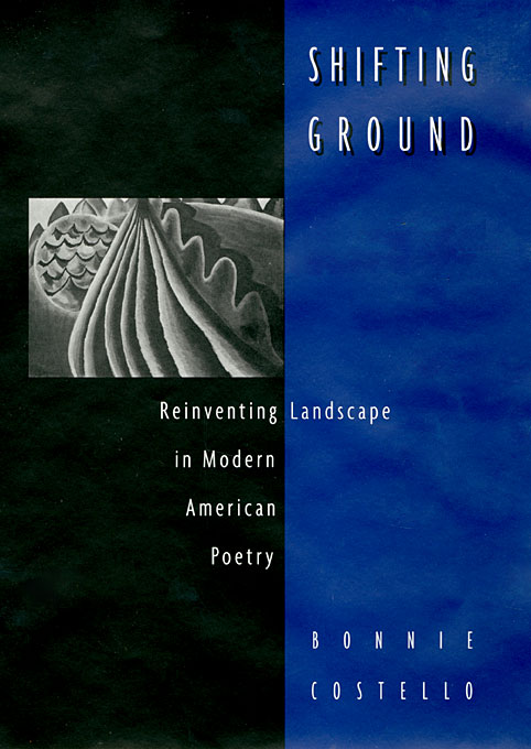 Cover: Shifting Ground: Reinventing Landscape in Modern American Poetry, from Harvard University Press