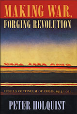 Cover: Making War, Forging Revolution: Russia's Continuum of Crisis, 1914-1921