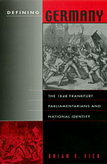 Cover: Defining Germany: The 1848 Frankfurt Parliamentarians and National Identity
