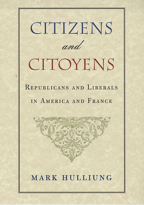 Cover: Citizens and Citoyens: Republicans and Liberals in America and France, from Harvard University Press